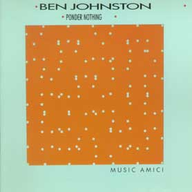 Chamber Music of Ben Johnston Ponder Nothing
