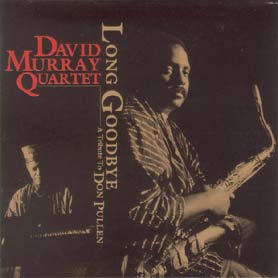 David Murray Quartet Long Goodbye