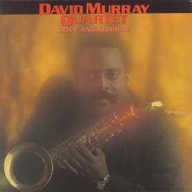 David Murray Quartet Love And Sorrow